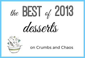 The Best of 2013: Desserts on Crumbs and Chaos