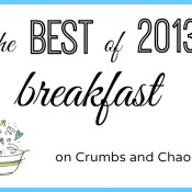 The Best of 2013: Breakfast on Crumbs and Chaos #breakfast www.crumbsandchaos.net