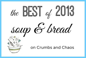 The Best of 2013: Soup & Bread on Crumbs and Chaos #soup www.crumbsandchaos.net