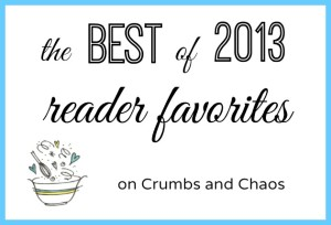 The Best of 2013: Reader Favorites on Crumbs and Chaos