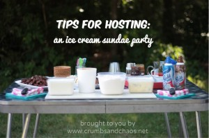 Tips for Hosting: Ice Cream Sundae Party on crumbsandchaos.net